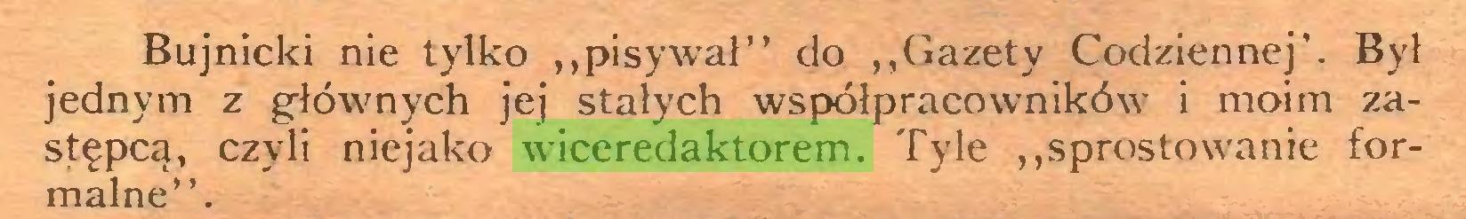 """(...) Bujnicki nie tylko """"pisywał"""" do """"Gazety Codziennej'. Był jednym z głównych jej stałych współpracowników i moim zastępcą, czyli niejako wiceredaktorem. Tyle """"sprostowanie formalne""""..."""
