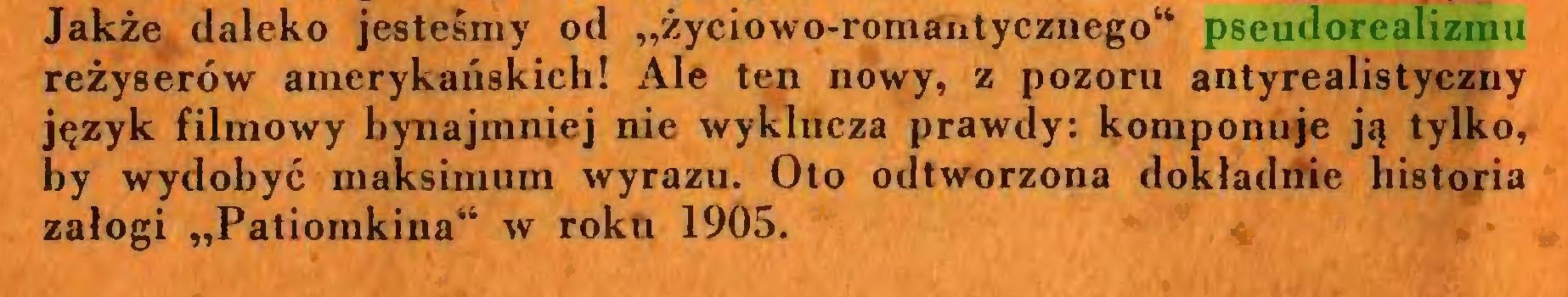 """(...) Jakże daleko jesteśmy od """"życiowo-romantycznego44 pseudorealizmu reżyserów amerykańskich! Ale ten nowy, z pozoru antyrealistyczny język filmowy bynajmniej nie wyklucza prawdy: komponuje ją tylko, by wydobyć maksimum wyrazu. Oto odtworzona dokładnie historia załogi """"Patiomkina44 w roku 1905..."""