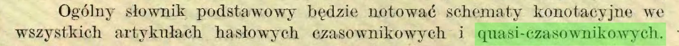 (...) Ogólny słownik podstawowy będzie notować schematy konotacyjne we wszystkich artykułach hasłowych czasownikowych i quasi-czasownikowych...