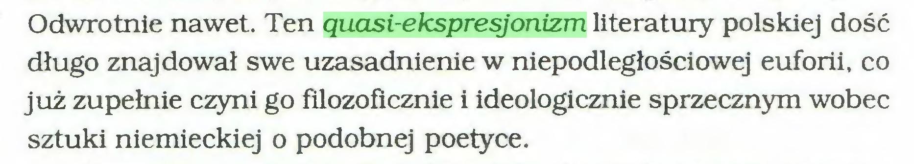 (...) Odwrotnie nawet. Ten quasi-ekspresjonizm literatury polskiej dość długo znajdował swe uzasadnienie w niepodległościowej euforii, co już zupełnie czyni go filozoficznie i ideologicznie sprzecznym wobec sztuki niemieckiej o podobnej poetyce...
