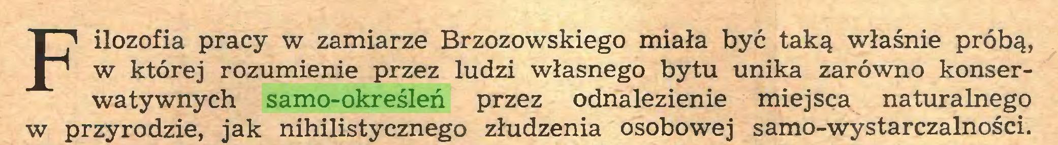 (...) Filozofia pracy w zamiarze Brzozowskiego miała być taką właśnie próbą, w której rozumienie przez ludzi własnego bytu unika zarówno konserwatywnych samo-określeń przez odnalezienie miejsca naturalnego w przyrodzie, jak nihilistycznego złudzenia osobowej samo-wystarczalności...