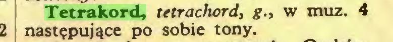 (...) Tetrakord, tetrachord, g., w muz. 4 następujące po sobie tony...