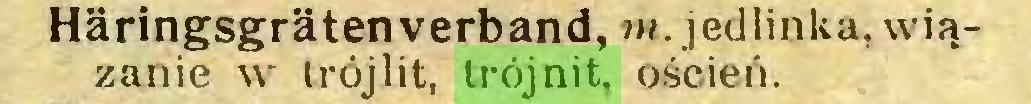 (...) Häringsgräten verband, »/.jedlinka, wiązanie w trój lit, trójnit, oścień...
