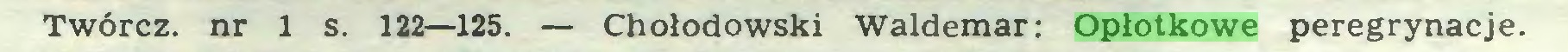 (...) Twórcz. nr 1 s. 122—125. — Chołodowski Waldemar: Opłotkowe peregrynacje...