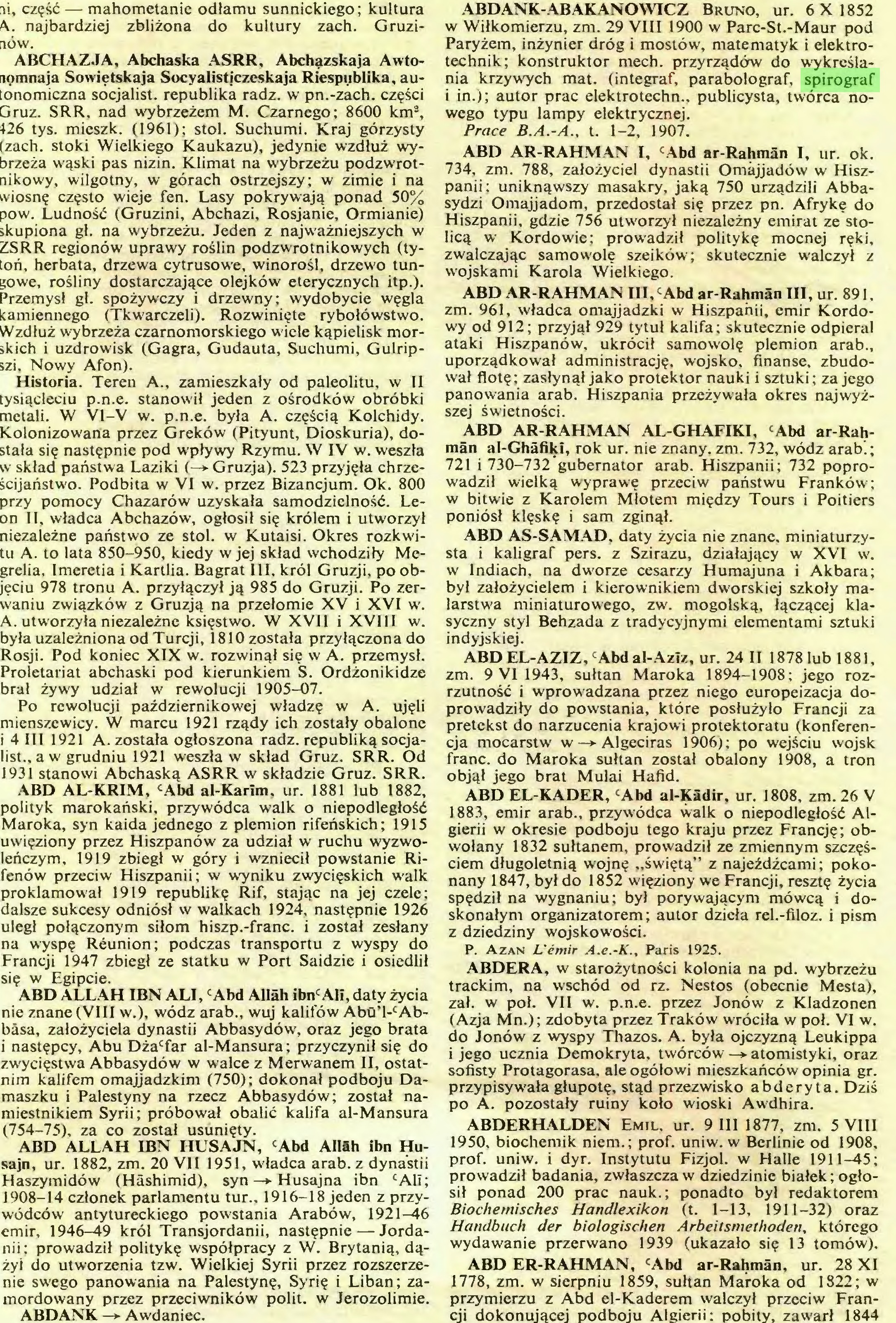(...) ABDANK —»• Awdaniec. ABDANK-ABAKANOWICZ Bruno, ur. 6X1852 w Wiłkomierzu, zm. 29 VIII 1900 w Parc-St.-Maur pod Paryżem, inżynier dróg i mostów, matematyk i elektrotechnik; konstruktor mech. przyrządów do wykreślania krzywych mat. (intégrai, parabolograf, spirograf i in.); autor prac elektrotechn., publicysta, twórca nowego typu lampy elektrycznej...