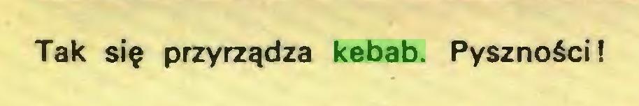 (...) Tak się przyrządza kebab. Pyszności!...