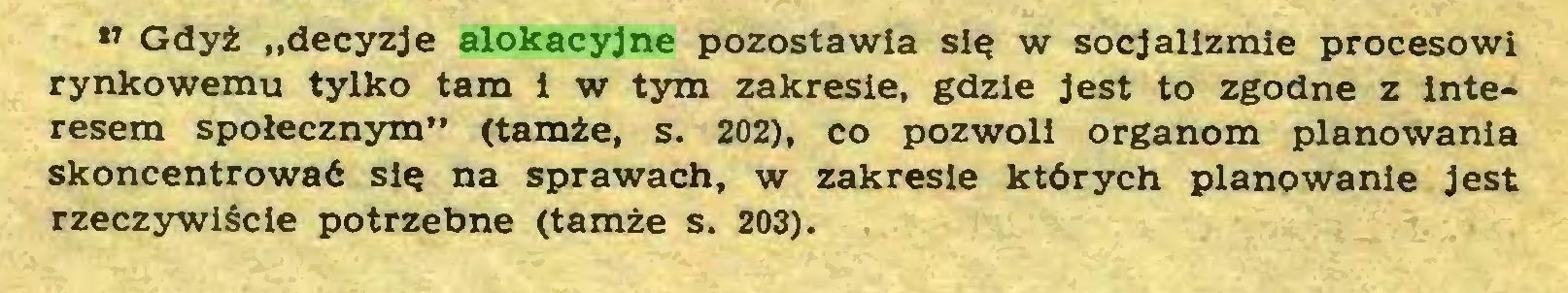 """(...) ,ł Gdyż """"decyzje alokacyjne pozostawia się w socjalizmie procesowi rynkowemu tylko tam i w tym zakresie, gdzie jest to zgodne z interesem społecznym"""" (tamże, s. 202), co pozwoli organom planowania skoncentrować się na sprawach, w zakresie których planowanie jest rzeczywiście potrzebne (tamże s. 203)..."""