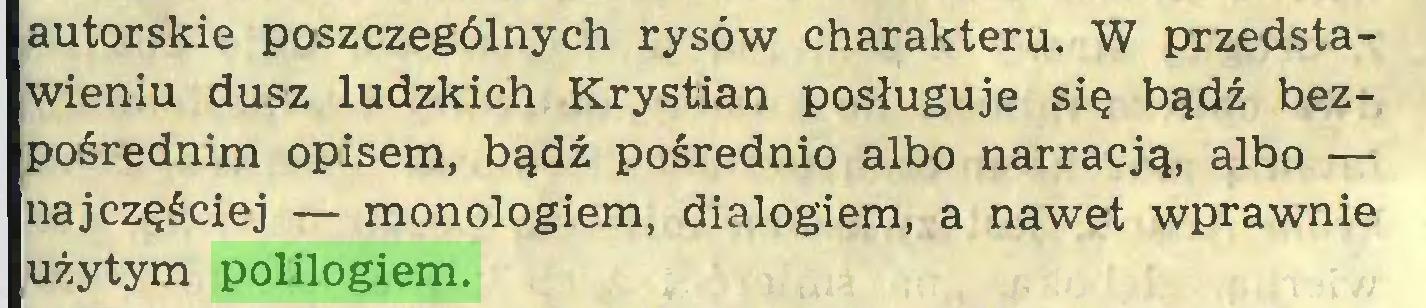 (...) autorskie poszczególnych rysów charakteru. W przedstawieniu dusz ludzkich Krystian posługuje się bądź bezpośrednim opisem, bądź pośrednio albo narracją, albo — najczęściej — monologiem, dialogiem, a nawet wprawnie użytym polilogiem...