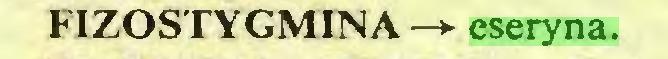 (...) FIZOSTYGMINA—*■ eseryna...