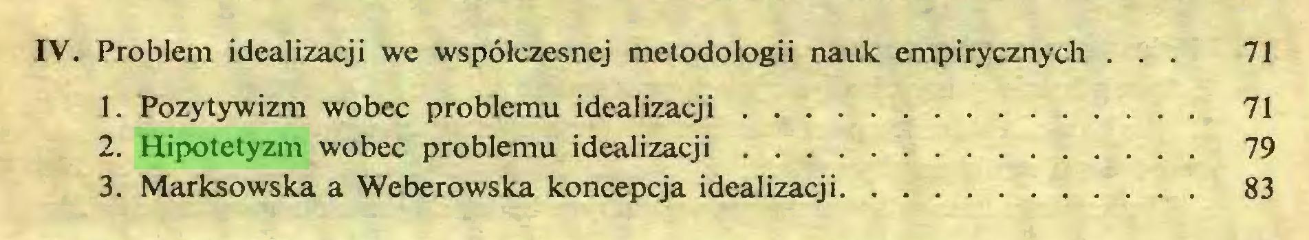 (...) IV. Problem idealizacji we współczesnej metodologii nauk empirycznych ... 71 1. Pozytywizm wobec problemu idealizacji 71 2. Hipotetyzm wobec problemu idealizacji 79 3. Marksowska a Weberowska koncepcja idealizacji 83...