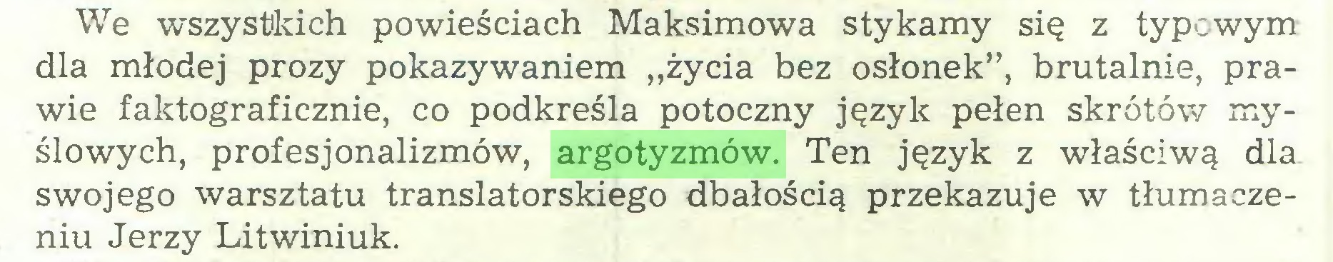 """(...) We wszystkich powieściach Maksimowa stykamy się z typowym dla młodej prozy pokazywaniem """"życia bez osłonek"""", brutalnie, prawie faktograficznie, co podkreśla potoczny język pełen skrótów myślowych, profesjonalizmów, argotyzmów. Ten język z właściwą dla swojego warsztatu translatorskiego dbałością przekazuje w tłumaczeniu Jerzy Litwiniuk..."""