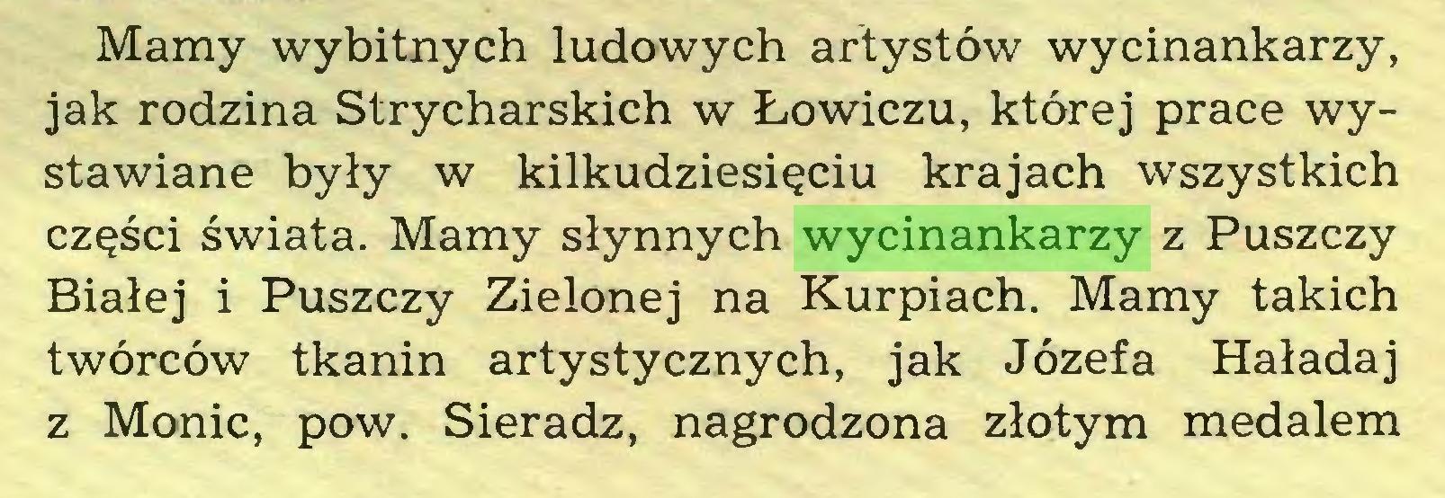 (...) Mamy wybitnych ludowych artystów wycinankarzy, jak rodzina Strycharskich w Łowiczu, której prace wystawiane były w kilkudziesięciu krajach wszystkich części świata. Mamy słynnych wycinankarzy z Puszczy Białej i Puszczy Zielonej na Kurpiach. Mamy takich twórców tkanin artystycznych, jak Józefa Haładaj z Monie, pow. Sieradz, nagrodzona złotym medalem...