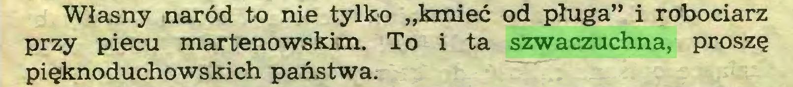 """(...) Własny naród to nie tylko """"kmieć od pługa"""" i robodarz przy piecu martenowskim. To i ta szwaczuchna, proszę pięknoduchowskich państwa..."""