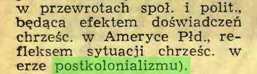 (...) w przewrotach społ. i polit., będąca efektem doświadczeń chrześc. w Ameryce Płd., refleksem sytuacji chrześc. w erze postkolonializmu)...