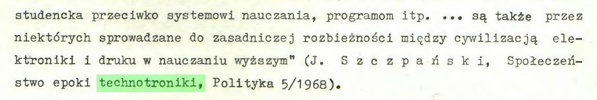 """(...) studencka przeciwko systemowi nauczania, programom itp. ... są także przez niektórych sprowadzane do zasadniczej rozbieżności między cywilizacją elektroniki i druku w nauczaniu wyższym"""" (J. Szczpański, Społeczeństwo epoki technotroniki, Polityka 5/1968)..."""