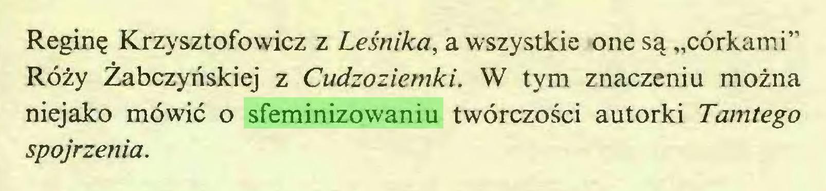 """(...) Reginę Krzysztofowicz z Leśnika, a wszystkie one są """"córkami"""" Róży Żabczyńskiej z Cudzoziemki. W tym znaczeniu można niejako mówić o sfeminizowaniu twórczości autorki Tamtego spojrzenia..."""