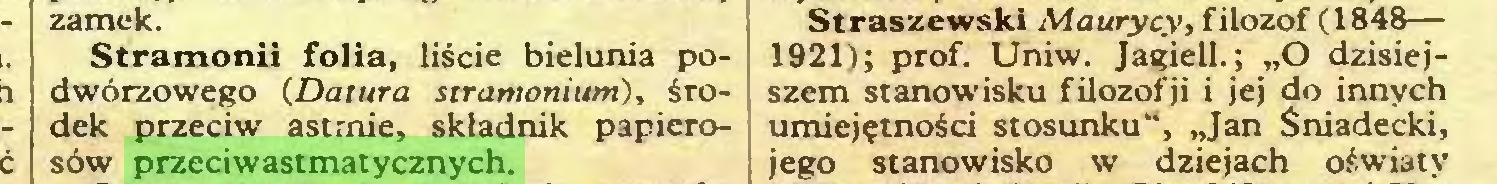 """(...) Straszewski Maurycy, filozof (1848— 1921); prof. Uniw. Jagiell.; """"O dzisiejdwórzowego (Datura stramonium), śro- szem stanowisku filozofji i jej do innych dek przeciw astmie, składnik papiero- umiejętności stosunku"""", """"Jan Śniadecki, sów przeciwastmatycznych..."""