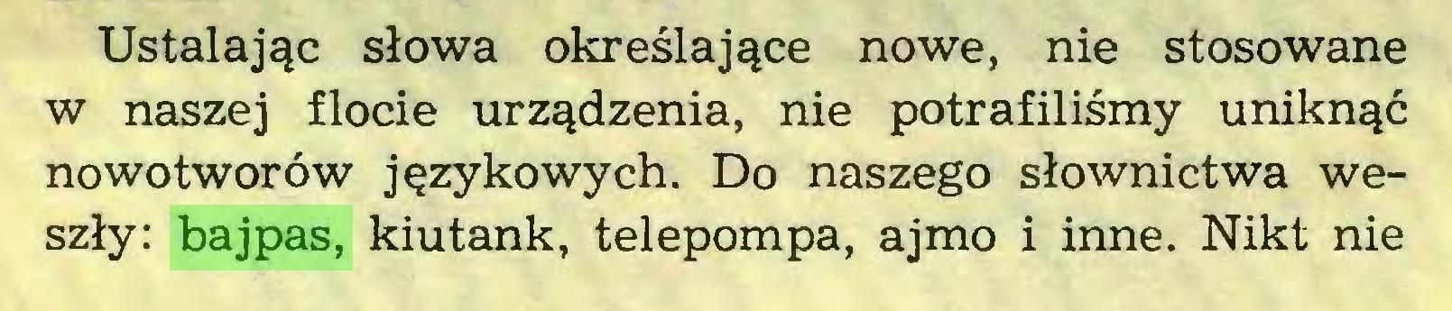 (...) Ustalając słowa określające nowe, nie stosowane w naszej flocie urządzenia, nie potrafiliśmy uniknąć nowotworów językowych. Do naszego słownictwa weszły: bajpas, kiutank, telepompa, ajmo i inne. Nikt nie...