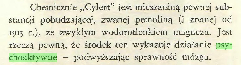 """(...) Chemicznie """"Cylert"""" jest mieszaniną pewnej substancji pobudzającej, zwanej pemoliną (i znanej od 1913 r.), ze zwykłym wodorotlenkiem magnezu. Jest rzeczą pewną, że środek ten wykazuje działanie psychoaktywne - podwyższając sprawność mózgu..."""