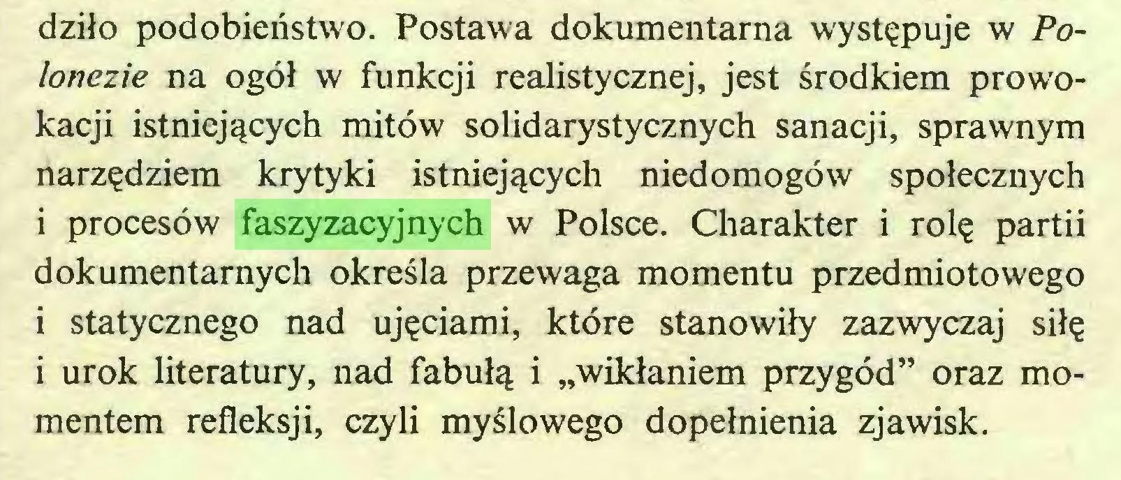 """(...) dziło podobieństwo. Postawa dokumentarna występuje w Polonezie na ogół w funkcji realistycznej, jest środkiem prowokacji istniejących mitów solidarystycznych sanacji, sprawnym narzędziem krytyki istniejących niedomogów społecznych i procesów faszyzacyjnych w Polsce. Charakter i rolę partii dokumentarnych określa przewaga momentu przedmiotowego i statycznego nad ujęciami, które stanowiły zazwyczaj siłę i urok literatury, nad fabułą i """"wikłaniem przygód"""" oraz momentem refleksji, czyli myślowego dopełnienia zjawisk..."""