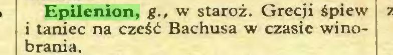 (...) Epilenion, g., w staroż. Grecji śpiew i taniec na cześć Bachusa w czasie winobrania...