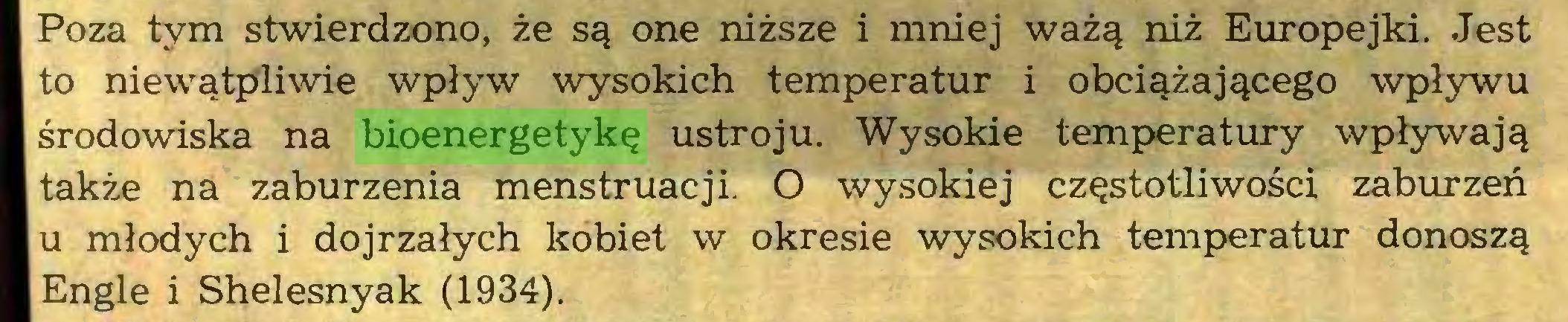 (...) Poza tym stwierdzono, że są one niższe i mniej ważą niż Europejki. Jest to niewątpliwie wpływ wysokich temperatur i obciążającego wpływu środowiska na bioenergetykę ustroju. Wysokie temperatury wpływają także na zaburzenia menstruacji. O wysokiej częstotliwości zaburzeń u młodych i dojrzałych kobiet w okresie wysokich temperatur donoszą Engle i Shelesnyak (1934)...