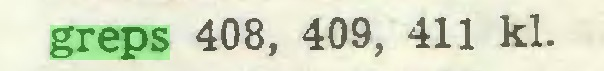 (...) greps 408, 409, 411 kl...