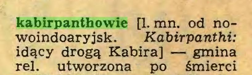 (...) kabirpanthowie [1. mn. od nowoindoaryjsk. Kabirpanthi: idący drogą Kabira] — gmina rei. utworzona po śmierci...
