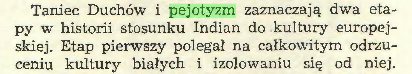 (...) Taniec Duchów i pejotyzm zaznaczają dwa etapy w historii stosunku Indian do kultury europejskiej. Etap pierwszy polegał na całkowitym odrzuceniu kultury białych i izolowaniu się od niej...