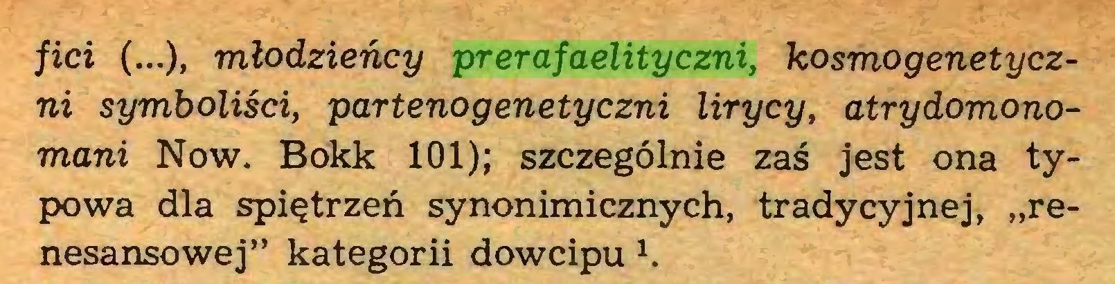 """(...) fici (...), młodzieńcy prerafaelityczni, kosmogenetyczni symboliści, partenogenetyczni lirycy, atrydomonomani Now. Bokk 101); szczególnie zaś jest ona typowa dla spiętrzeń synonimicznych, tradycyjnej, """"renesansowej"""" kategorii dowcipu 1..."""