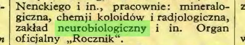 """(...) Nenckiego i in., pracownie: mineralogiczna, chemji koloidów i radiologiczna, zakład neurobiologiczny i in. Organ oficjalny """"Rocznik""""..."""