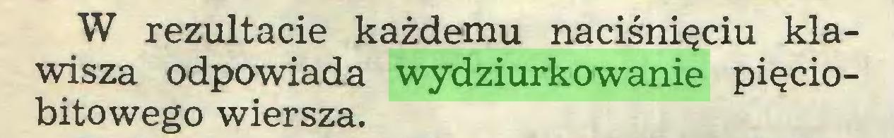 (...) W rezultacie każdemu naciśnięciu klawisza odpowiada wydziurkowanie pięciobitowego wiersza...