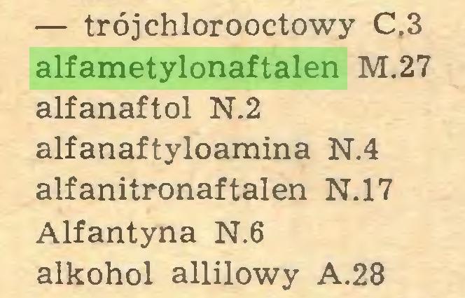 (...) — trójchlorooctowy C,3 alfametylonaftalen M.27 alfanaftol N.2 alfanaftyloamina N.4 alfanitronaftalen N.17 Alfantyna N.6 alkohol allilowy A.28...