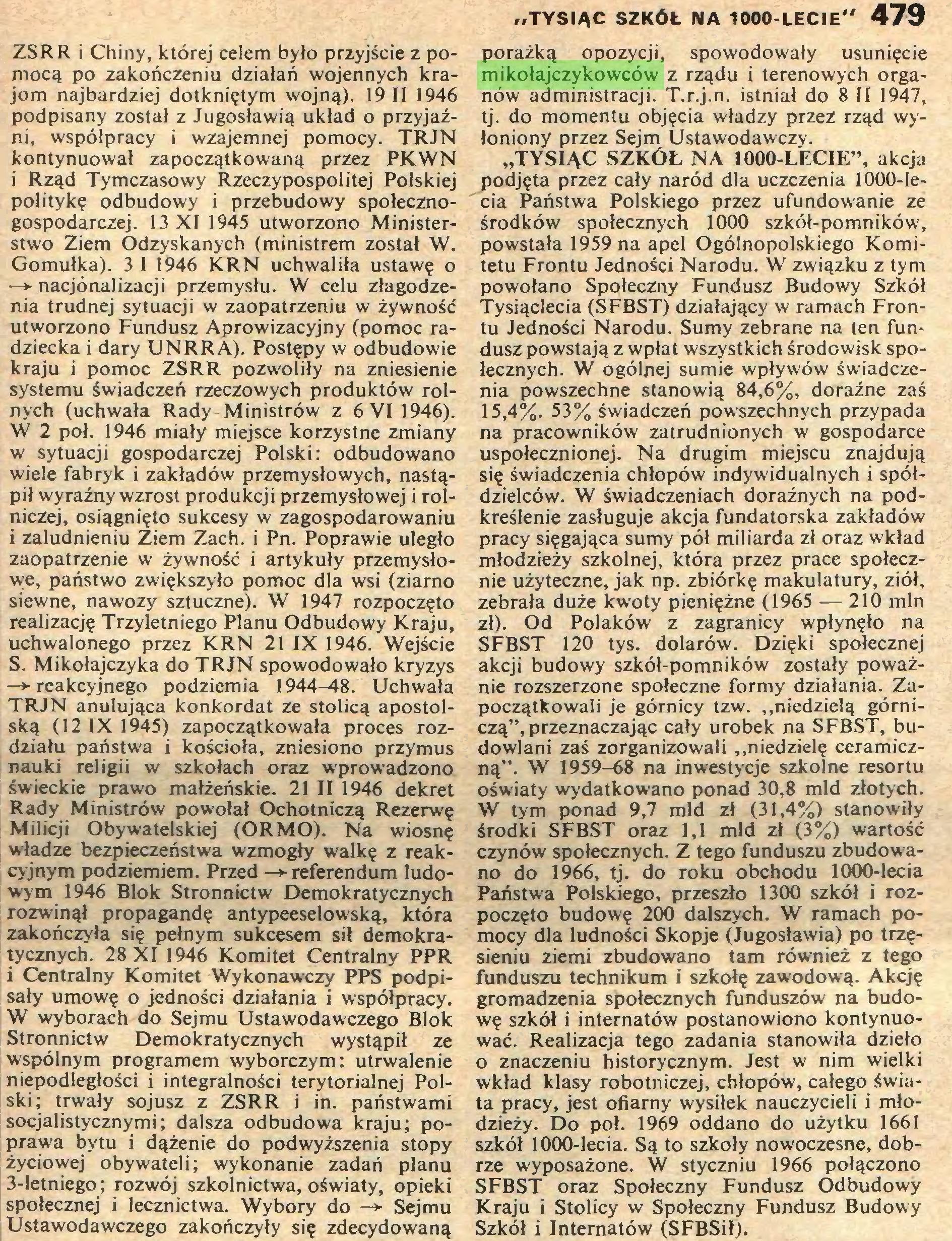 """(...) społecznej i lecznictwa. Wybory do —*■ Sejmu Ustawodawczego zakończyły się zdecydowaną »TYSIĄC SZKÓŁ NA 1000-LECIE"""" 479 porażką opozycji, spowodowały usunięcie mikołajczykowców z rządu i terenowych organów administracji. T.r.j.n. istniał do 8 II 1947, tj. do momentu objęcia władzy przez rząd wyłoniony przez Sejm Ustawodawczy..."""