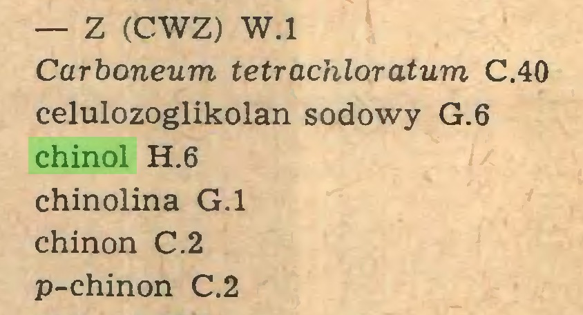 (...) — Z (CWZ) W.l Carboneum tetrachloratum C.40 celulozoglikolan sodowy G.6 chinol H.6 chinolina G.l chinon C.2 p-chinon C.2...
