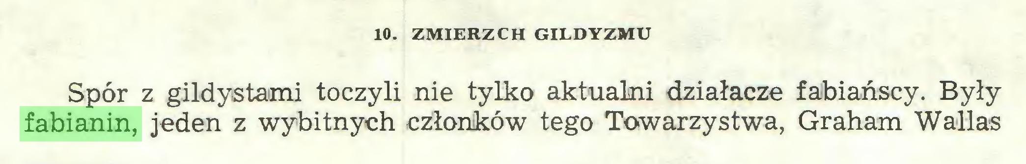 (...) 10. ZMIERZCH GILDYZMU Spór z gildystami toczyli nie tylko aktualni działacze fabiańscy. Były fabianin, jeden z wybitnych członków tego Towarzystwa, Graham Wallas...