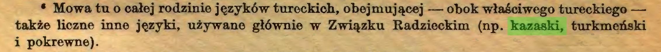 (...) • Mowa tu o całej rodzinie języków tureckich, obejmującej — obok właściwego tureckiego — także liczne inne języki, używane głównie w Związku Radzieckim (np. kazaski, turkmeński i pokrewne)...