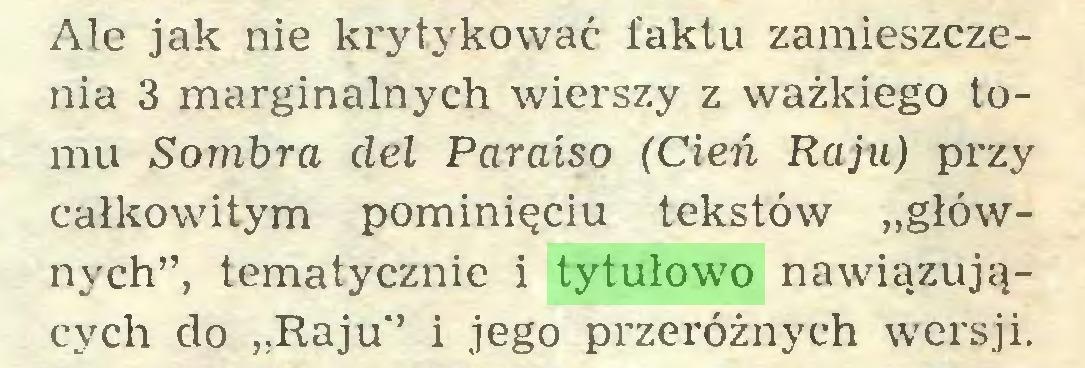 """(...) Ale jak nie krytykować faktu zamieszczenia 3 marginalnych wierszy z ważkiego tomu Sombra del Paraíso (Cień Raju) przy całkowitym pominięciu tekstów """"głównych"""", tematycznie i tytułowo nawiązujących do """"Raju"""" i jego px'zeróżnych wersji..."""