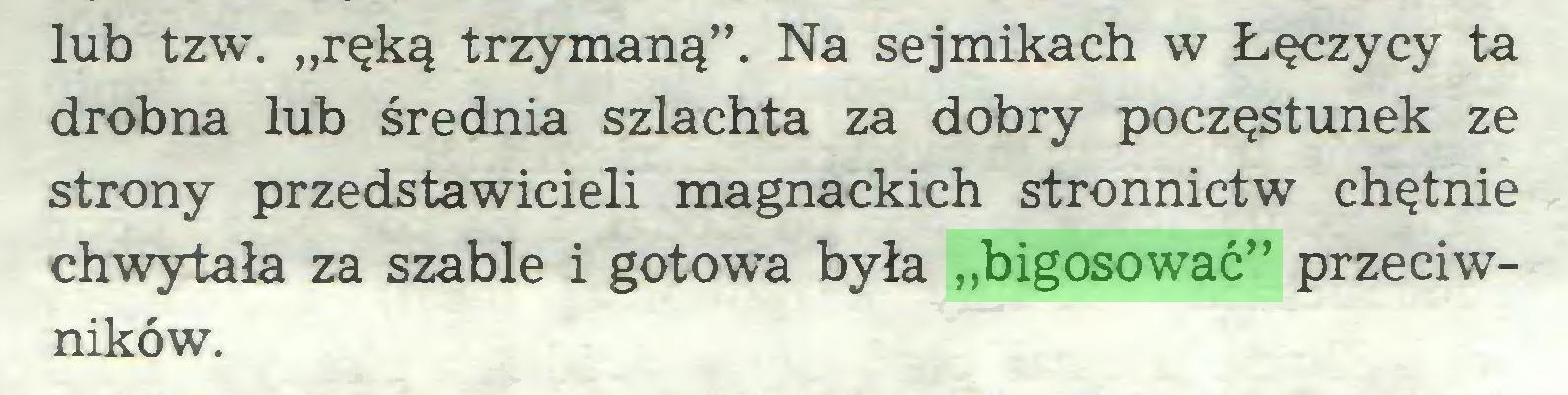 """(...) lub tzw. """"ręką trzymaną"""". Na sejmikach w Łęczycy ta drobna lub średnia szlachta za dobry poczęstunek ze strony przedstawicieli magnackich stronnictw chętnie chwytała za szable i gotowa była """"bigosować"""" przeciwników..."""