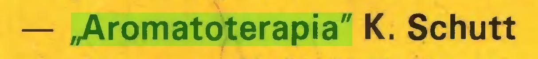 """(...) — ,Aromatoterapia"""" K. Schutt..."""