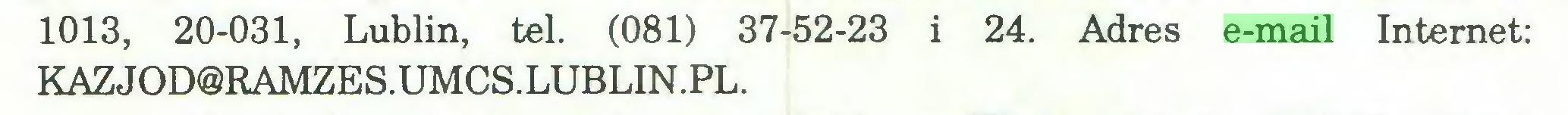(...) 1013, 20-031, Lublin, tel. (081) 37-52-23 i 24. Adres e-mail Internet: KAZJOD@RAMZES.UMCS.LUBLIN.PL...