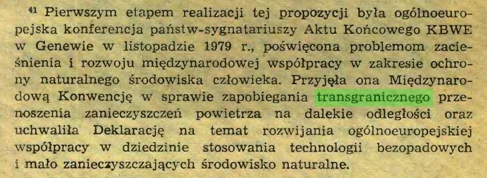 (...) 41 Pierwszym etapem realizacji tej propozycji byla ogölnoeuropejska konferencja panstw-sygnatariuszy Aktu Koncowego KBWE w Genewie w listopadzie 1979 r., poswi^cona problemom zaciesnienia i rozwoju mi^dzynarodowej wspölpracy w zakresie ochrony naturalnego srodowiska czlowieka. PrzyjQla ona Migdzynarodowq Konwencjc w sprawie zapobiegania transgranicznego przenoszenia zanieczyszczen powietrza na dalekie odleglosci oraz uchwalila Deklaracjc na temat rozwijania ogölnoeuropejskiej wspölpracy w dziedzinie stosowania technologii bezopadowych i malo zanieczyszczaj^cych srodowisko naturalne...