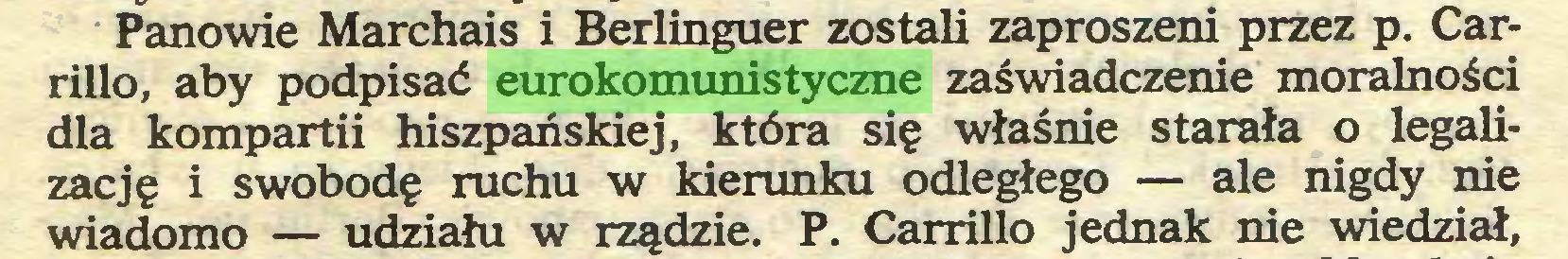 (...) Panowie Marchais i Berlinguer zostali zaproszeni przez p. Carrillo, aby podpisać eurokomunistyczne zaświadczenie moralności dla kompartii hiszpańskiej, która się właśnie starała o legalizację i swobodę ruchu w kierunku odległego — ale nigdy nie wiadomo — udziału w rządzie. P. Carrillo jednak nie wiedział,...