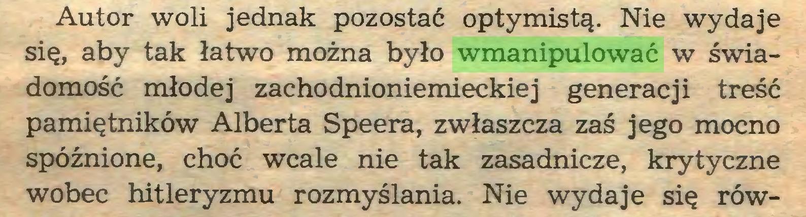 (...) Autor woli jednak pozostać optymistą. Nie wydaje się, aby tak łatwo można było wmanipulować w świadomość młodej zachodnioniemieckiej generacji treść pamiętników Alberta Speera, zwłaszcza zaś jego mocno spóźnione, choć wcale nie tak zasadnicze, krytyczne wobec hitleryzmu rozmyślania. Nie wydaje się rów...