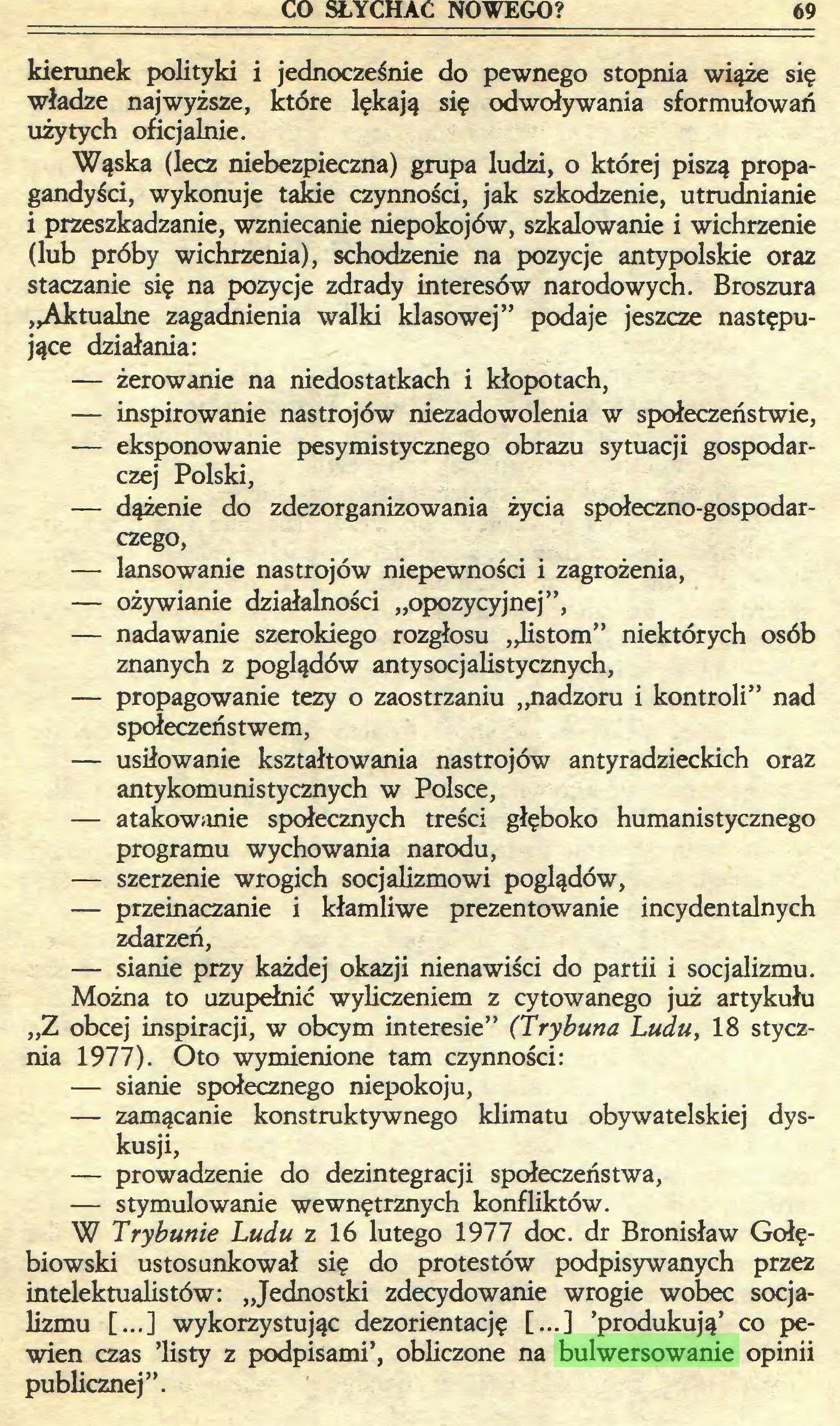 """(...) W Trybunie Ludu z 16 lutego 1977 doc. dr Bronisław Gołębiowski ustosunkował się do protestów podpisywanych przez intelektualistów: """"Jednostki zdecydowanie wrogie wobec socjalizmu [...] wykorzystując dezorientację [...] 'produkują' co pewien czas 'listy z podpisami', obliczone na bulwersowanie opinii publicznej"""". 70 JAN NOWICKI..."""