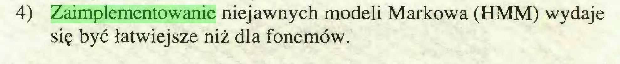 (...) 4) Zaimplementowanie niejawnych modeli Markowa (HMM) wydaje się być łatwiejsze niż dla fonemów...