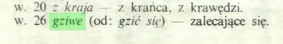(...) w. 20 r kraja — z krańca, z krawędzi, w. 26 gziwe (od: gzić sic) — zalecające się...