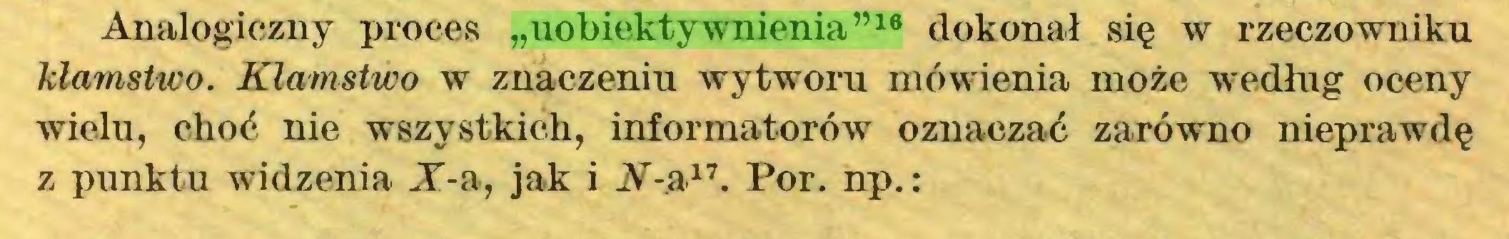 """(...) Analogiczny proces """"uobiektywnienia""""16 dokonał się w rzeczowniku kłamstwo. Kłamstwo w znaczeniu wytworu mówienia może według oceny wielu, choć nie wszystkich, informatorów oznaczać zarówno nieprawdę z punktu widzenia X-a, jak i N-a17. Por. np.:..."""