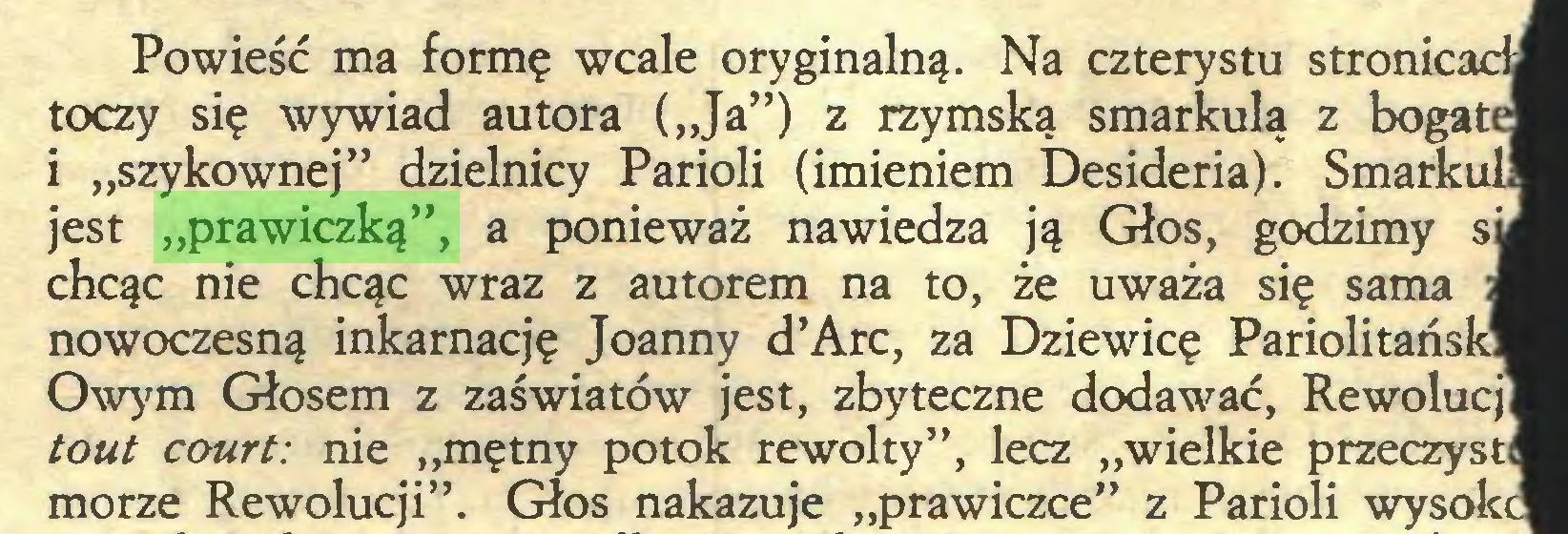 """(...) Powieść ma formę wcale oryginalną. Na czterystu stronicach toczy się wywiad autora (""""Ja"""") z rzymską smarkulą z bogat i """"szykownej"""" dzielnicy Parioli (imieniem Desideria). Smarkul jest """"prawiczką"""", a ponieważ nawiedza ją Głos, godzimy s: chcąc nie chcąc wraz z autorem na to, że uważa się sama nowoczesną inkamację Joanny d'Arc, za Dziewicę Pariolitańs Owym Głosem z zaświatów jest, zbyteczne dodawać, Rewolucj tout court: nie """"mętny potok rewolty"""", lecz """"wielkie przeczyst morze Rewolucji"""". Głos nakazuje """"prawiczce"""" z Parioli wysok..."""