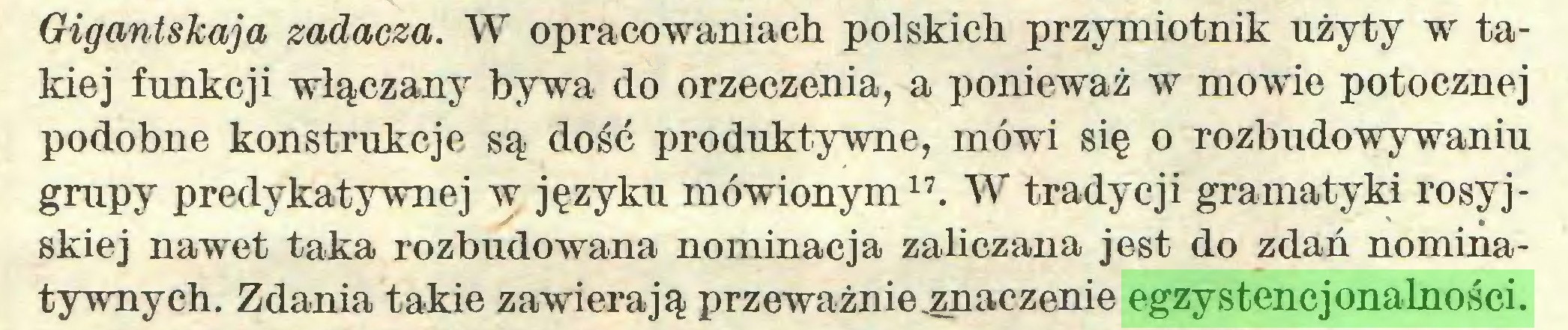 (...) Gigantskaja zadaeza. W opracowaniach polskich przymiotnik użyty w takiej funkcji włączany bywa do orzeczenia, a ponieważ w mowie potocznej podobne konstrukcje są dość produktywne, mówi się o rozbudowywaniu grupy predykatywnej w języku mówionym17. W tradycji gramatyki rosyjskiej nawet taka rozbudowana nominacja zaliczana jest do zdań nominatywnych. Zdania takie zawierają przeważnie znaczenie egzystencjonalności...